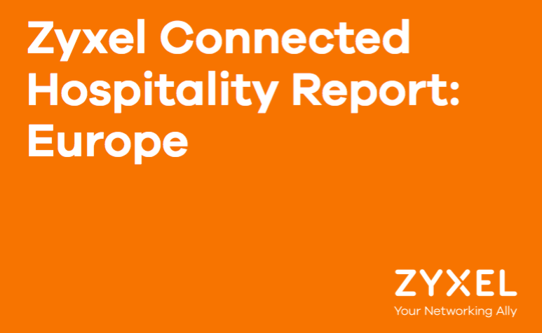 Zyxel Connected: Hospitality report Europe