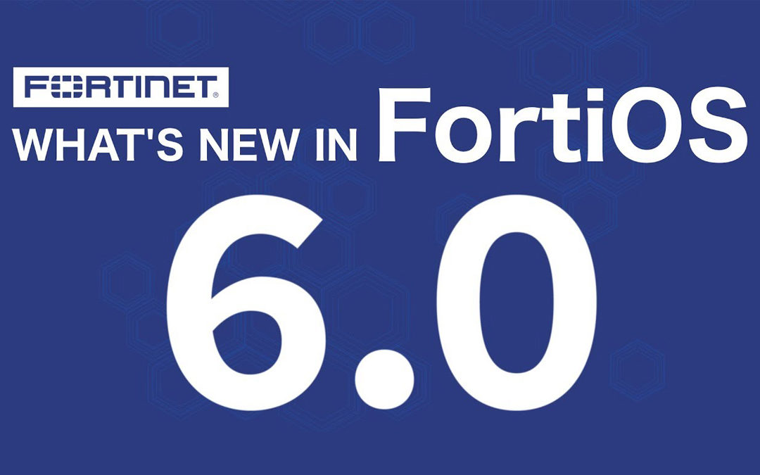 FortiOS 6.0 Expanding the Security Fabric