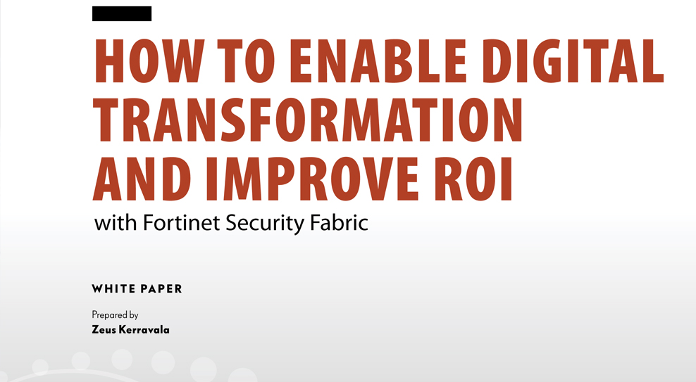 How to Enable Digital Transformation and Improve ROI with Fortinet Security Fabric